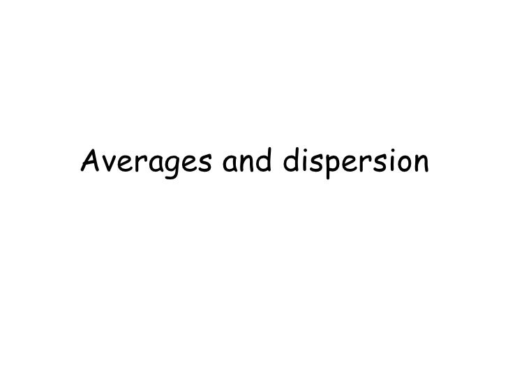 Averages and dispersion
