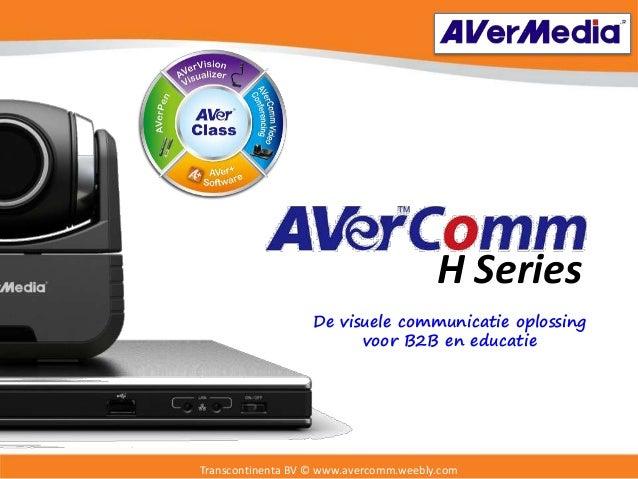 Transcontinenta BV © www.avercomm.weebly.com De visuele communicatie oplossing voor B2B en educatie H Series