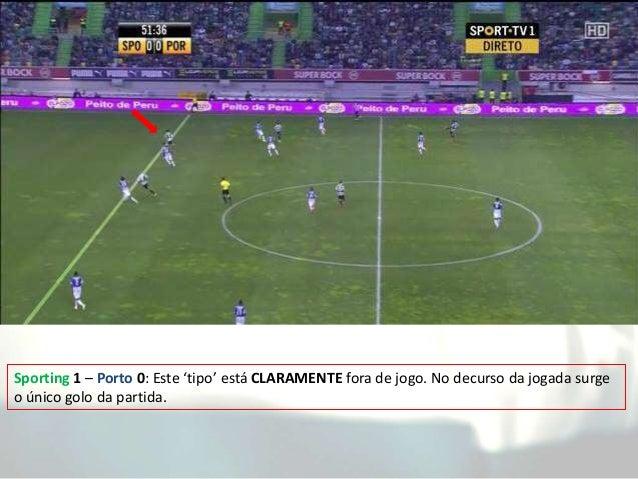 Sporting 1 – Porto 0: Este 'tipo' está CLARAMENTE fora de jogo. No decurso da jogada surge o único golo da partida.