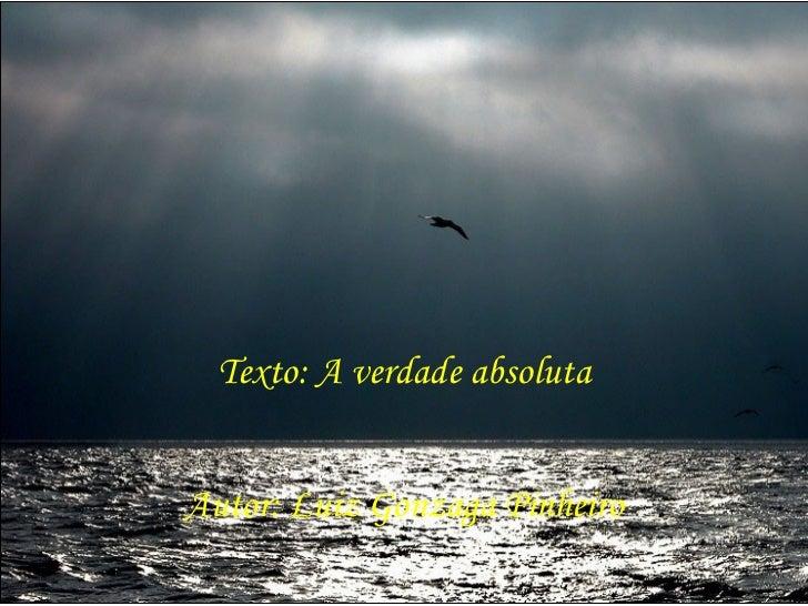 Texto: A verdade absoluta Autor: Luiz Gonzaga Pinheiro Música: Eternity
