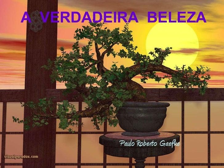 Paulo Roberto Gaefke A  VERDADEIRA  BELEZA
