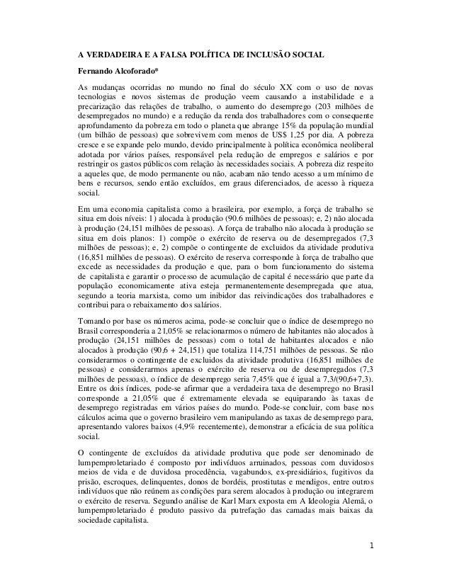 1 A VERDADEIRA E A FALSA POLÍTICA DE INCLUSÃO SOCIAL Fernando Alcoforado* As mudanças ocorridas no mundo no final do sécul...