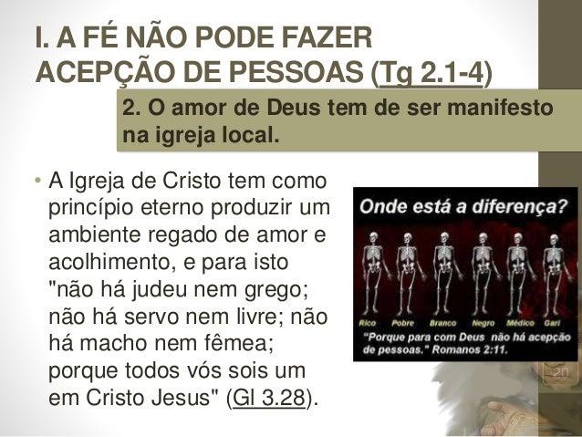 I. A FÉ NÃO PODE FAZER ACEPÇÃO DE PESSOAS (Tg 2.1-4) • A Igreja de Cristo tem como princípio eterno produzir um ambiente r...