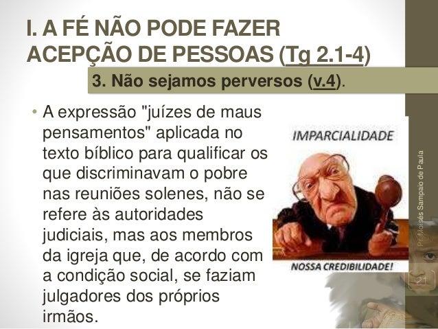 """I. A FÉ NÃO PODE FAZER ACEPÇÃO DE PESSOAS (Tg 2.1-4) • A expressão """"juízes de maus pensamentos"""" aplicada no texto bíblico ..."""