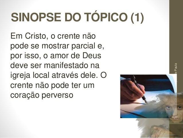 SINOPSE DO TÓPICO (1) Pr.MoisésSampaiodePaula 25 Em Cristo, o crente não pode se mostrar parcial e, por isso, o amor de De...