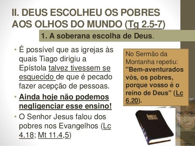 II. DEUS ESCOLHEU OS POBRES AOS OLHOS DO MUNDO (Tg 2.5-7) • É possível que as igrejas às quais Tiago dirigiu a Epístola ta...