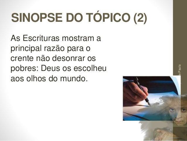 SINOPSE DO TÓPICO (2) Pr.MoisésSampaiodePaula 37 As Escrituras mostram a principal razão para o crente não desonrar os pob...
