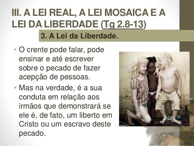 III. A LEI REAL, A LEI MOSAICA E A LEI DA LIBERDADE (Tg 2.8-13) • O crente pode falar, pode ensinar e até escrever sobre o...