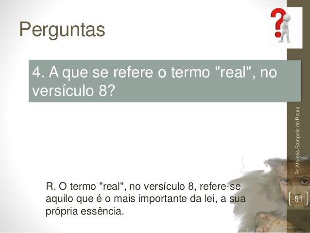 """Perguntas Pr.MoisésSampaiodePaula 51 4. A que se refere o termo """"real"""", no versículo 8? R. O termo """"real"""", no versículo 8,..."""