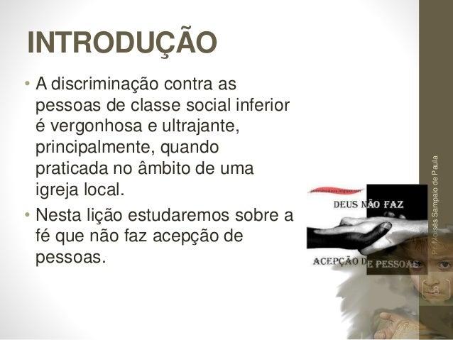 INTRODUÇÃO • A discriminação contra as pessoas de classe social inferior é vergonhosa e ultrajante, principalmente, quando...