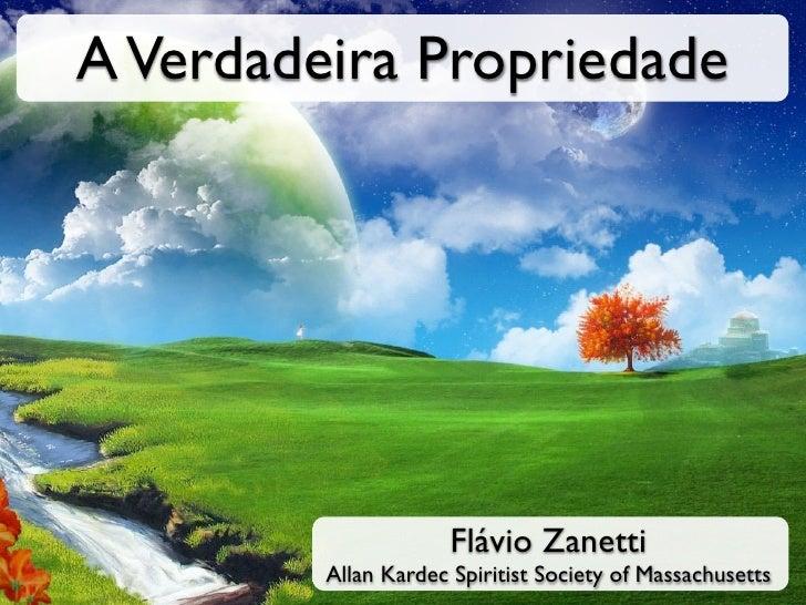 A Verdadeira Propriedade                      Flávio Zanetti         Allan Kardec Spiritist Society of Massachusetts