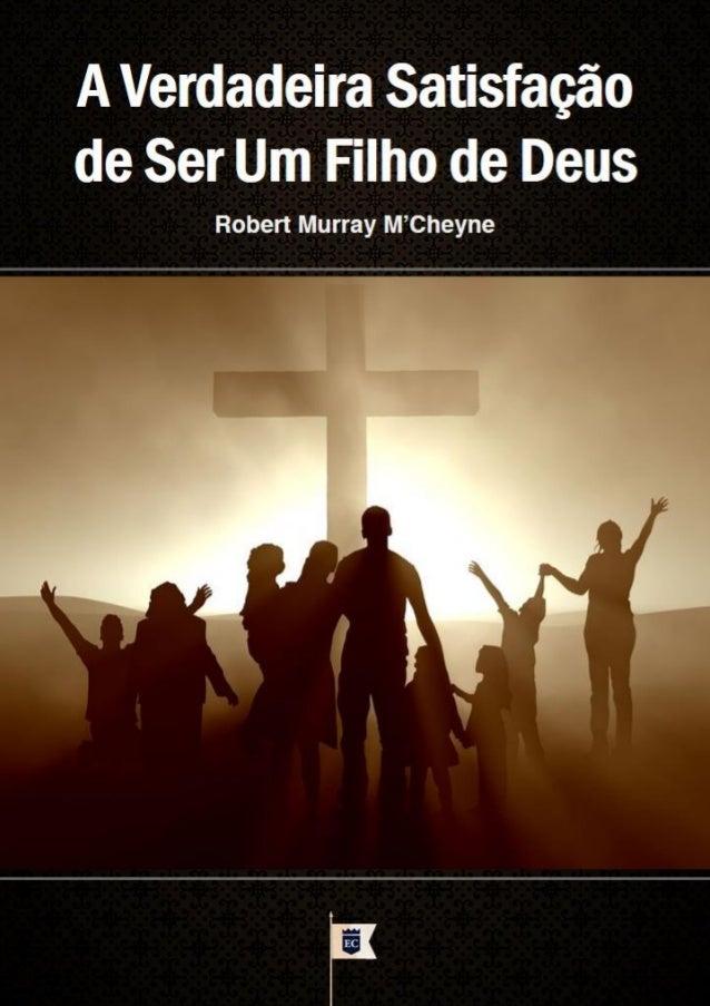 www.facebook.com/RobertMurrayMCheyne  OEstandarteDeCristo.com  A Verdadeira Satisfação de Ser Um Filho De Deus  Robert Mur...