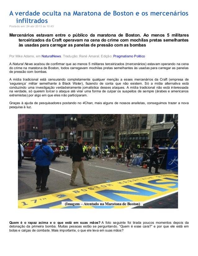 A verdade oculta na Maratona de Boston e os mercenáriosinfiltradosPostado em: 24 abr 2013 às 10:43Mercenários estavam entr...