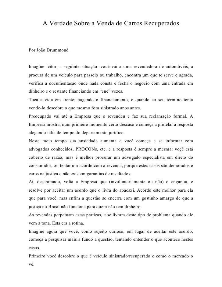 A Verdade Sobre a Venda de Carros RecuperadosPor João DrummondImagine leitor, a seguinte situação: você vai a uma revended...