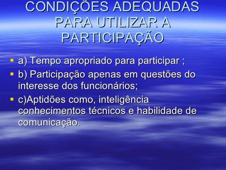 CONDIÇÕES ADEQUADAS PARA UTILIZAR A PARTICIPAÇÃO <ul><li>a) Tempo apropriado para participar ; </li></ul><ul><li>b) Partic...
