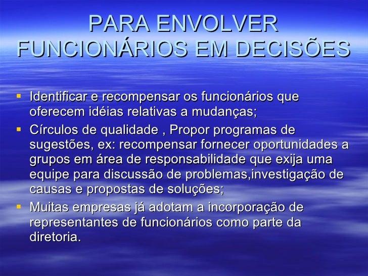 PARA ENVOLVER FUNCIONÁRIOS EM DECISÕES <ul><li>Identificar e recompensar os funcionários que oferecem idéias relativas a m...