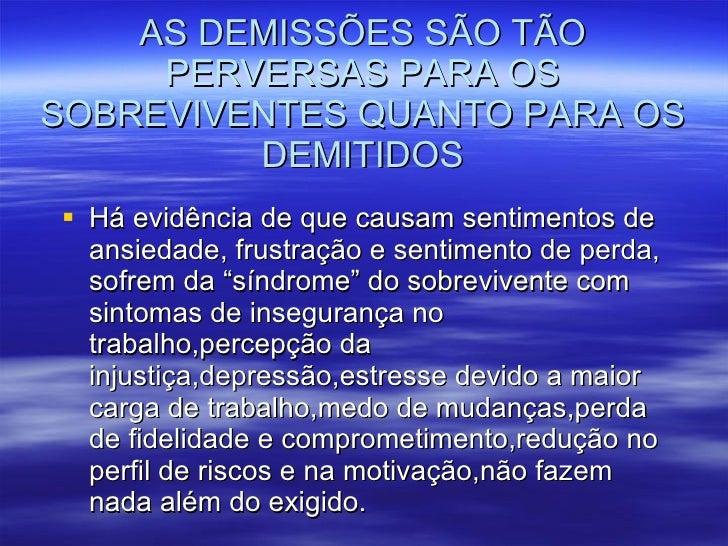 AS DEMISSÕES SÃO TÃO PERVERSAS PARA OS SOBREVIVENTES QUANTO PARA OS DEMITIDOS <ul><li>Há evidência de que causam sentiment...