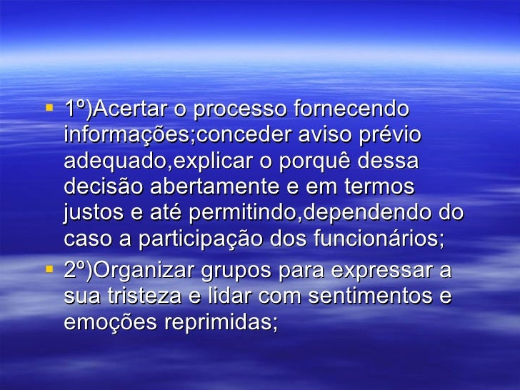 <ul><li>1º)Acertar o processo fornecendo informações;conceder aviso prévio adequado,explicar o porquê dessa decisão aberta...