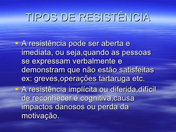 TIPOS DE RESISTÊNCIA <ul><li>A resistência pode ser aberta e imediata, ou seja,quando as pessoas se expressam verbalmente ...