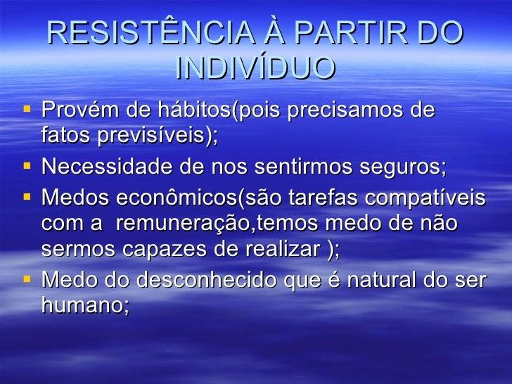 RESISTÊNCIA À PARTIR DO INDIVÍDUO <ul><li>Provém de hábitos(pois precisamos de fatos previsíveis); </li></ul><ul><li>Neces...