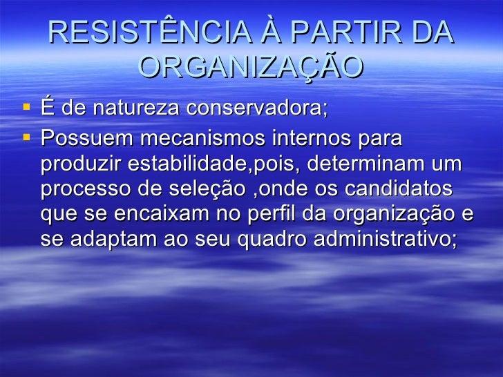RESISTÊNCIA À PARTIR DA ORGANIZAÇÃO <ul><li>É de natureza conservadora; </li></ul><ul><li>Possuem mecanismos internos para...