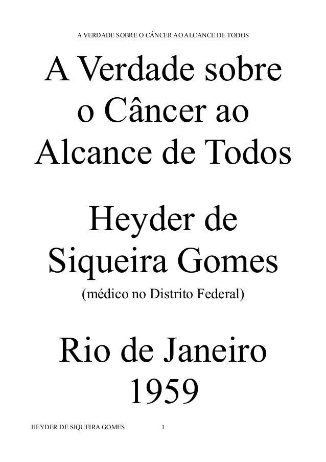 A VERDADE SOBRE O CÂNCER AO ALCANCE DE TODOS A Verdade sobre o Câncer ao Alcance de Todos Heyder de Siqueira Gomes (médico...