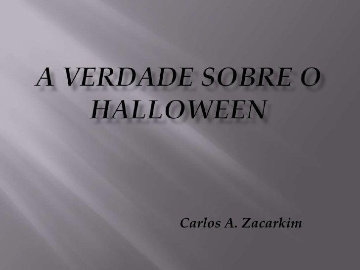 A VERDADE SOBRE O HALLOWEEN<br />Carlos A. Zacarkim<br />