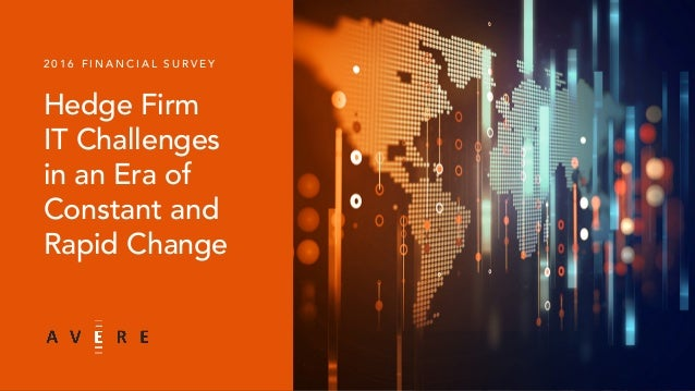 Hedge Firm IT Challenges in an Era of Constant and Rapid Change 2 0 1 6 F I N A N C I A L S U R V E Y