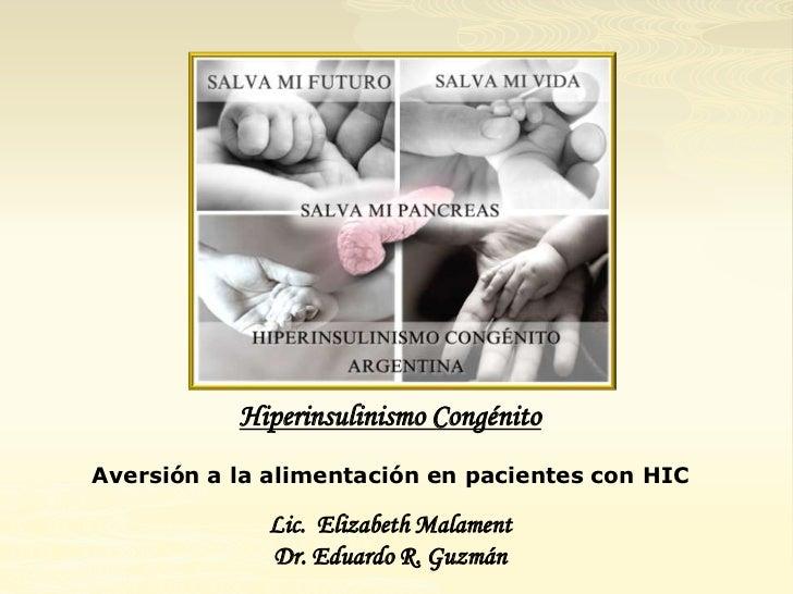 Hiperinsulinismo CongénitoAversión a la alimentación en pacientes con HIC             Lic. Elizabeth Malament             ...