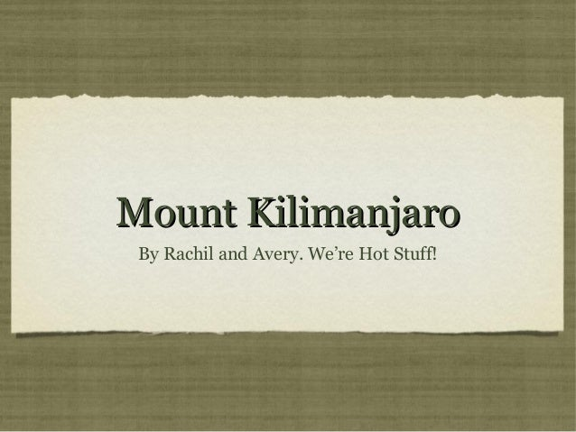 Mount Kilimanjaro By Rachil and Avery. We're Hot Stuff!