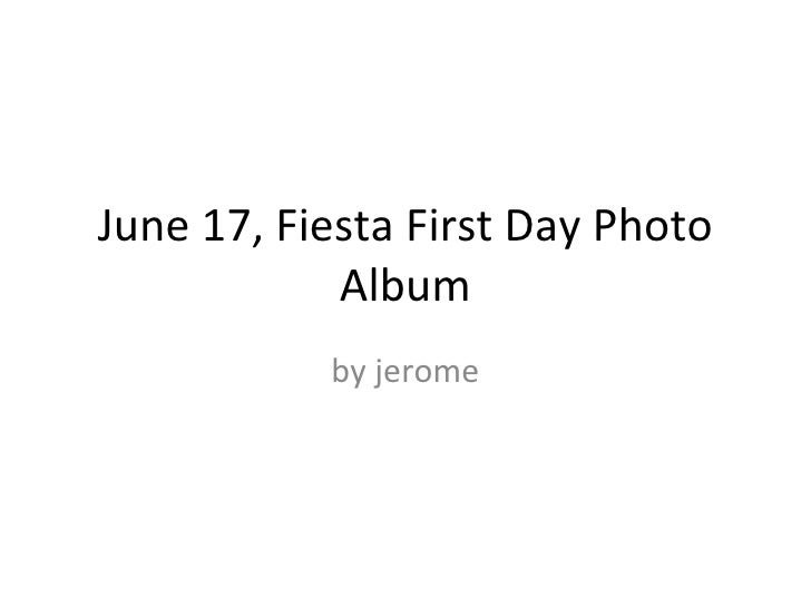 June 17, Fiesta First Day Photo Album by jerome
