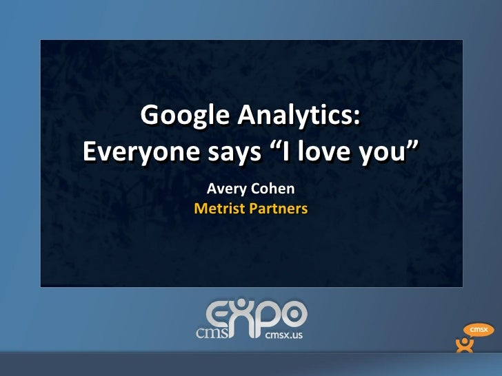 "Google Analytics:Everyone says ""I love you""         Avery Cohen        Metrist Partners"