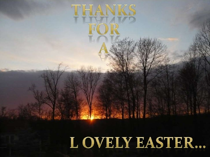 Thanks   <br />For<br />A<br />Lovely Easter…<br />