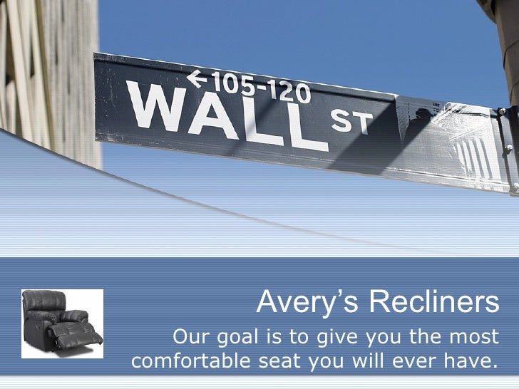 Avery's Recliners Our goal is to give you the most comfortable seat you will ever have.