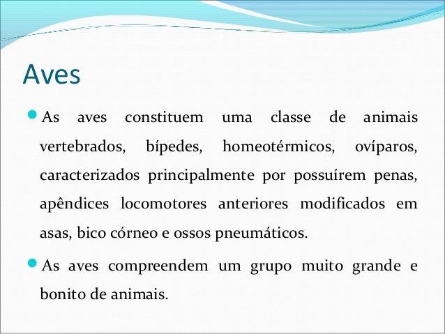 AvesAs   aves   constituem    uma   classe   de    animais vertebrados,   bípedes,   homeotérmicos,      ovíparos, caract...