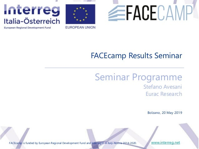 Results Seminar 20 May 2019, Bolzano FACEcamp Results Seminar www.interreg.net Bolzano, 20 May 2019 FACEcamp is funded by ...