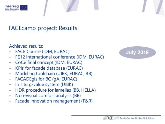Results Seminar 20 May 2019, Bolzano FACEcamp project: Results Achieved results: - FACE Course (IDM, EURAC) - FE12 Interna...