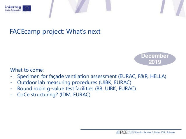 Results Seminar 20 May 2019, Bolzano FACEcamp project: What's next What to come: - Specimen for façade ventilation assessm...