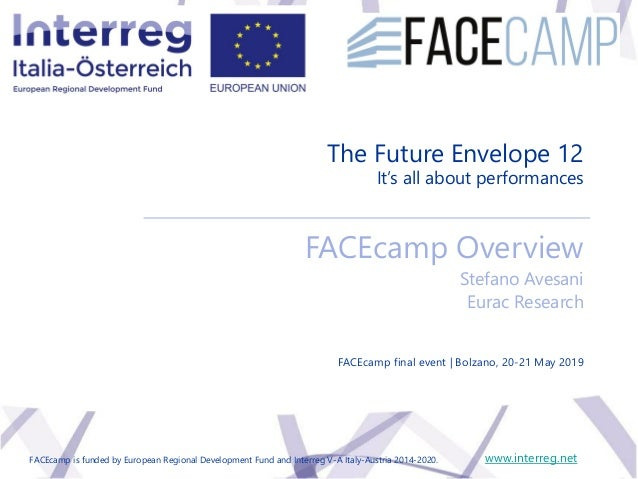 The Future Envelope 12 final event 20-21 May 2019, Bolzanowww.interreg.netFACEcamp is funded by European Regional Developm...
