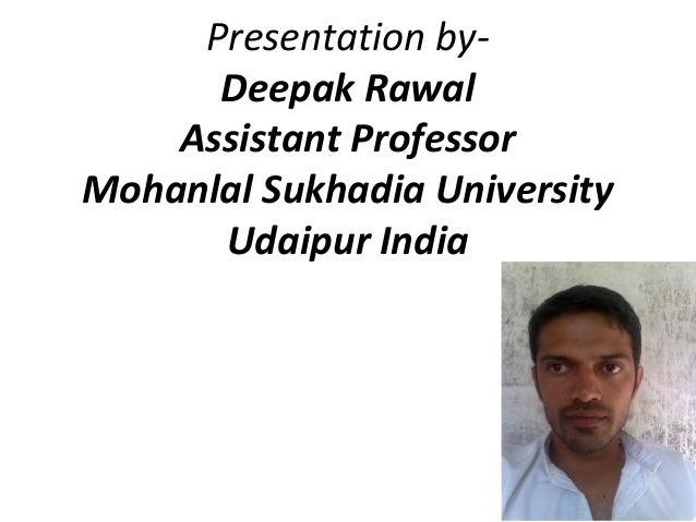 Presentation by-      Deepak Rawal    Assistant ProfessorMohanlal Sukhadia University      Udaipur India