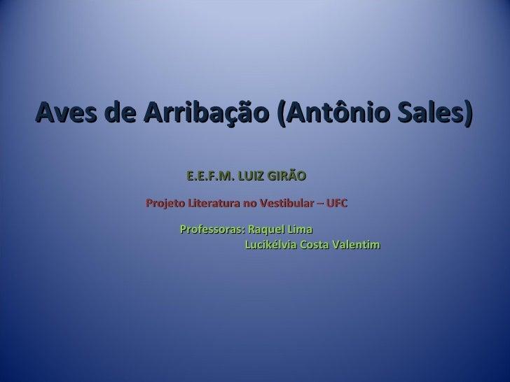 Aves de Arribação (Antônio Sales) E.E.F.M. LUIZ GIRÃO Projeto Literatura no Vestibular – UFC Professoras: Raquel Lima Luci...