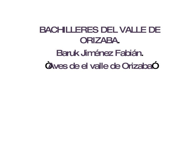 "BACHILLERES DEL VALLE DE ORIZABA . Baruk Jiménez Fabián . "" Aves de el valle de Orizaba """