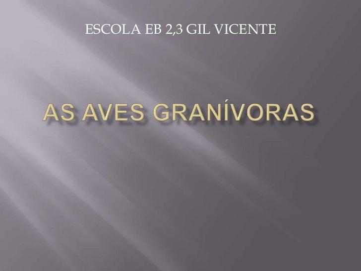 As aves granívoras<br />ESCOLA EB 2,3 GIL VICENTE<br />