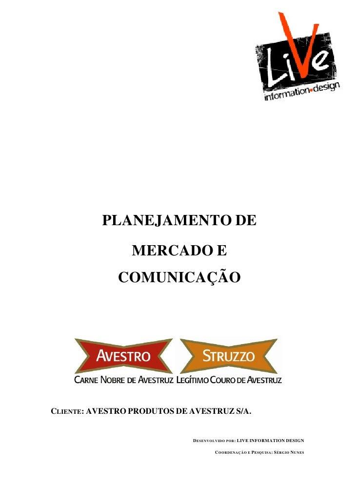 PLANEJAMENTO DE                MERCADO E              COMUNICAÇÃOCLIENTE: AVESTRO PRODUTOS DE AVESTRUZ S/A.               ...