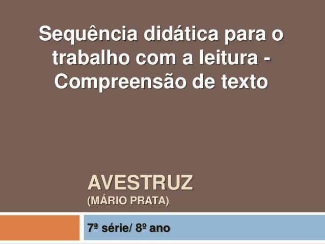AVESTRUZ(MÁRIO PRATA)7ª série/ 8º anoSequência didática para otrabalho com a leitura -Compreensão de texto