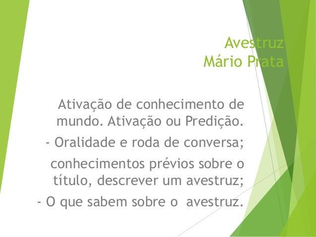 AvestruzMário PrataAtivação de conhecimento demundo. Ativação ou Predição.- Oralidade e roda de conversa;conhecimentos pré...