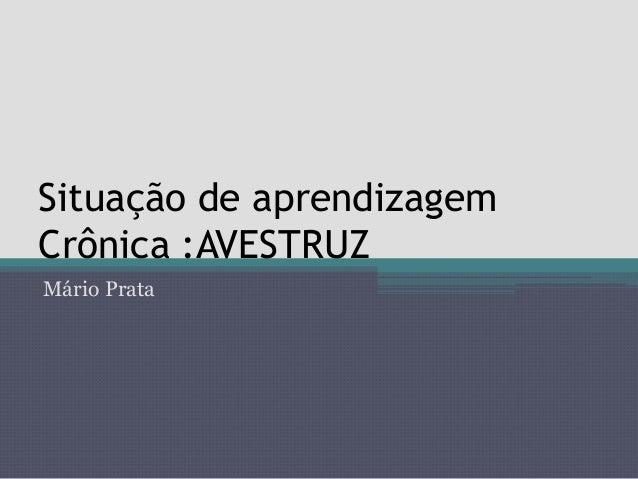 Situação de aprendizagemCrônica :AVESTRUZMário Prata