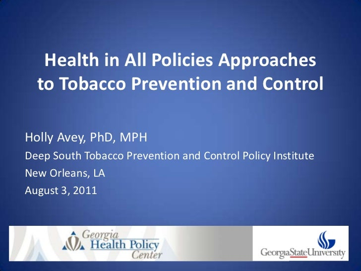 Health in All Policies Approaches  to Tobacco Prevention and ControlHolly Avey, PhD, MPHDeep South Tobacco Prevention and ...