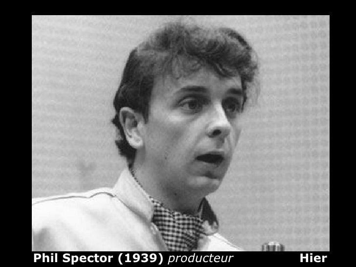 Phil Spector (1939) producteur   Hier
