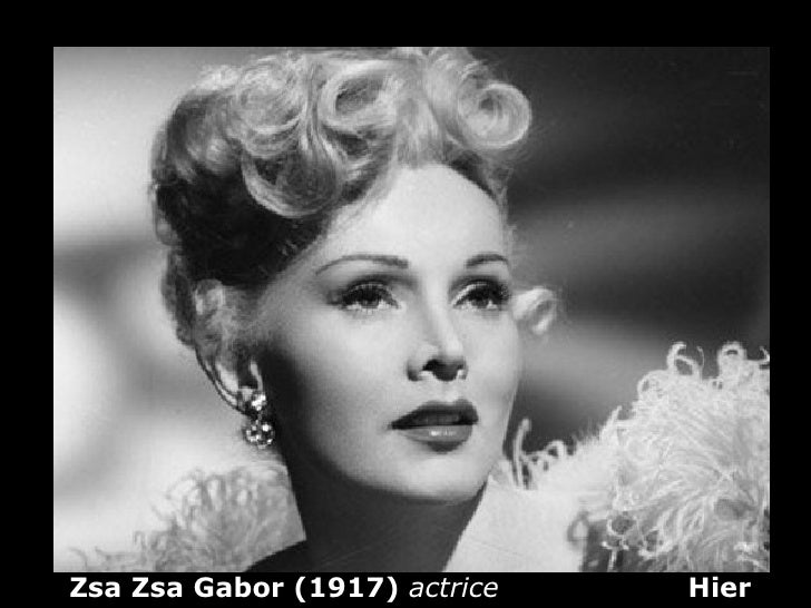Zsa Zsa Gabor (1917) actrice   Hier
